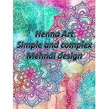 Henna Art: Simple to Complex Mehndi designs (English Edition)