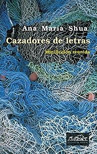 Cazadores de letras: Minificción reunida par Ana María Shua