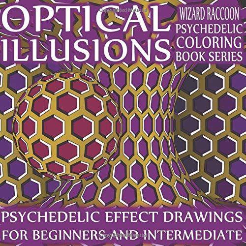 Optical Illusions Coloring Book: Psychedelic Effect Drawings for Beginners and Intermediate (Wizard Raccoon Psychedelic Coloring Books)