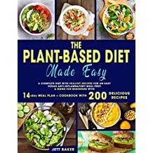 The Plant-Based Diet Made Easy: A Complete Diet With Healthy Recipes for an Easy Vegan Anti-Inflammatory Meal Prep. A Guide for Beginners With 14-Day Meal ... With 200 Delicious Recipes (English Edition)