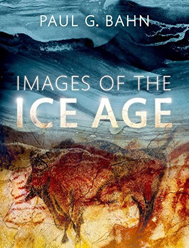 Images of the Ice Age by Paul G. Bahn (2016-02-25)