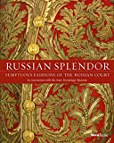 Russian Splendor: Sumptuous Fashions of the Russian Court - Dr. Mikhail Borisovich Piotrovsky