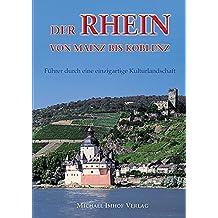 Der Rhein von Mainz bis Koblenz: Führer durch eine einzigartige Kulturlandschaft