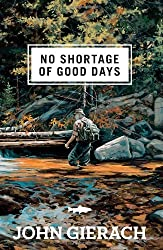 No Shortage of Good Days by John Gierach (2011-05-17)