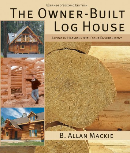 Preisvergleich Produktbild The Owner-built Log House: Living in Harmony with Your Environment