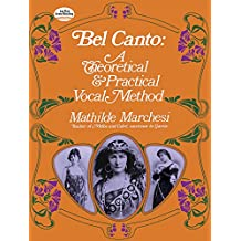 Mathilde Marchesi  Bel Canto Vce: A Theoretical and Practical Vocal Method (Dover Books on Music)