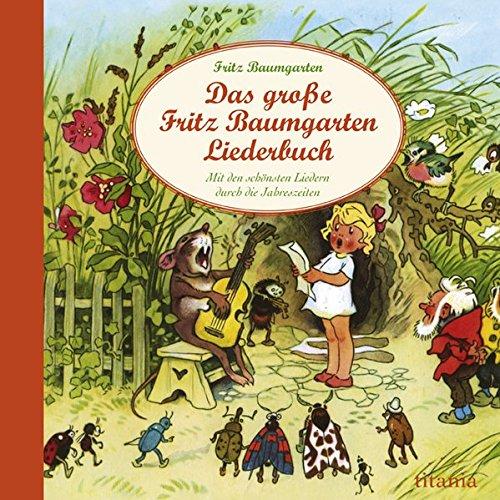 Das große Fritz Baumgarten Liederbuch: Mit den schönsten Liedern durch die Jahreszeiten