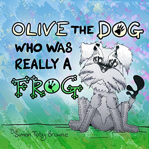Olive The Dog Who Was Really A Frog (English Edition)