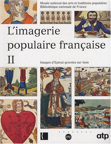 L'imagerie populaire française : Tome 2, Images d'Epinal gravées sur bois par Nicole Garnier-Pelle, Maxime Préaud