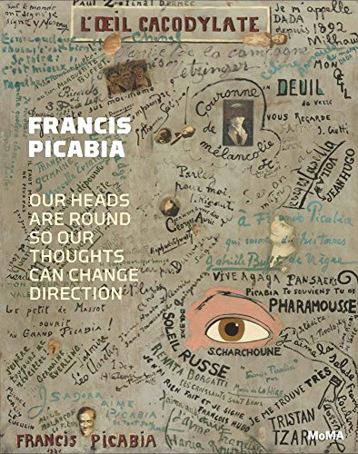 Francis Picabia: Our Heads Are Round so Our Thoughts Can Change Direction por Anne Umland