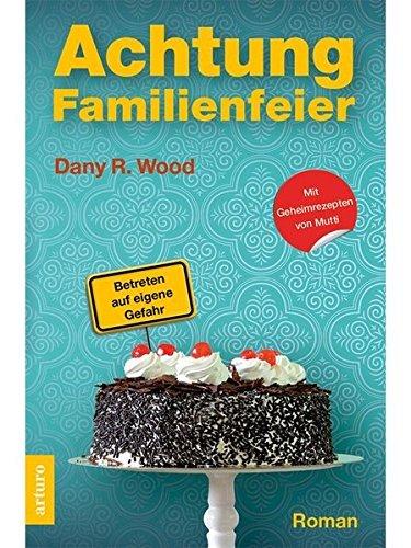 Achtung Familienfeier: Betreten auf eigene Gefahr by Dany R. Wood (2014-12-01)