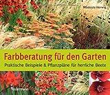 Farbberatung für den Garten: Praktische Beispiele und Pflanzpläne für herrliche Beete