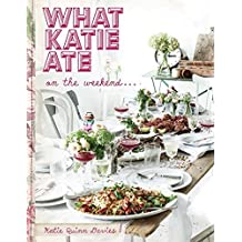 What Katie Ate on the Weekend by Katie Quinn Davies (2015-04-28)