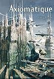 Axiomatique (e-Bélial' Nouvelles t. 1) - Format Kindle - 9782843445873 - 7,99 €