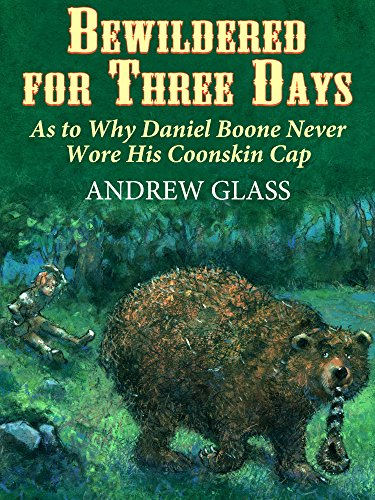 Bewildered for Three Days: As to Why Daniel Boone Never Wore his Coonskin Cap (English Edition)