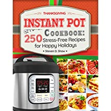 Thanksgiving Instant Pot Cookbook: 250 Stress-Free Recipes for Happy Holidays (English Edition)