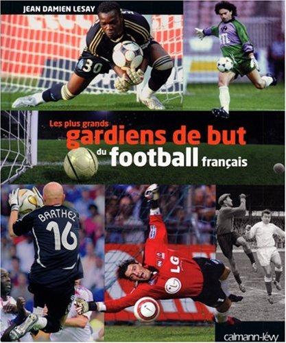 Les plus grands gardiens de but du football français par Jean-Damien Lesay