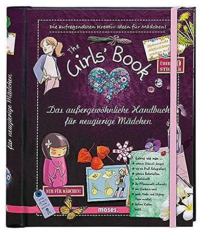 The Girls' Book: Das außergewöhnliche Handbuch für neugierige Mädchen | Spielen, Basteln und Spaß in einem
