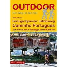Portugal Spanien: Jakobsweg Caminho Português: von Porto nach Santiago und Finisterre (Der Weg ist das Ziel 185)