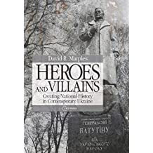 Heroes and Villains: Creating National History in Contemporary Ukraine (Hors collection)
