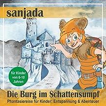 Die Burg im Schattensumpf: Phantasiereise für Kinder - Entspannung & Abenteuer (Sanjada)
