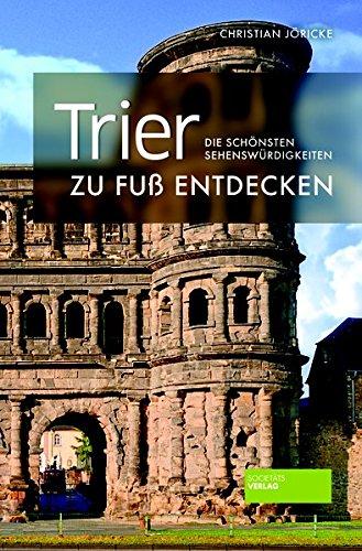 Trier zu Fuß entdecken: Die schönsten Sehenswürdigkeiten (zu Fuß / Die schönsten Sehenswürdigkeiten zu Fuß entdecken)