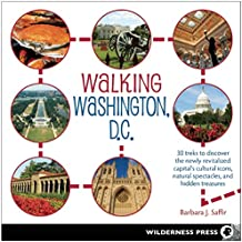 Walking Washington, D.C.: 30 Treks to the Newly Revitalized Capital's Cultural Icons, Natural Spectacles, Urban Treasures, and Hidden Gems