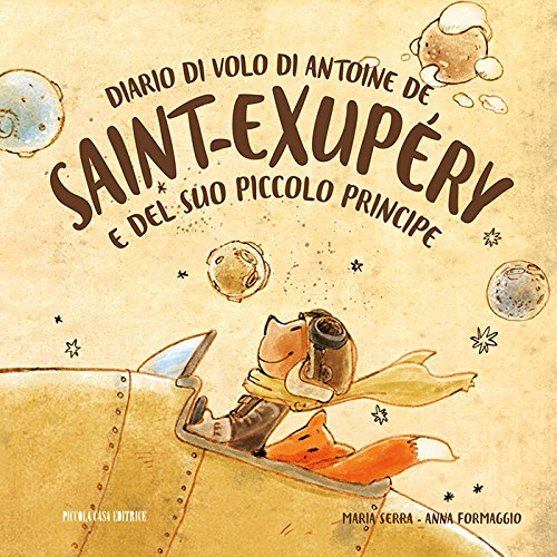 Diario di volo di Antoine de Saint-Exupéry e del suo Piccolo Principe di Maria Serra