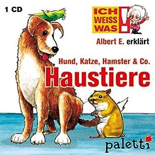 Ich weiss was: Albert E. erklärt Haustiere (Hund, Katze, Hamster & Co.)