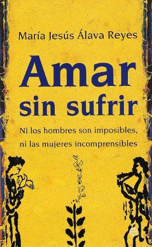 Amar sin sufrir: ni los hombres son imposibles, ni las mujeres incomprensibles (Bolsillo)