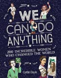 We Can Do Anything: From sports to innovation, art to politics, meet over 200 women w...