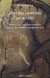 L'art des cavernes en action : Tome 1, Les animaux modèles : aspect, locomotion et comportement