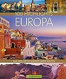 100 Highlights Europa. Alle Ziele, die Sie gesehen haben sollten. Ein Bildband und Reiseführer zu den schönsten Reisezielen wie Rom, London und Stockholm. Mit Tipps für den besonderen Urlaub.