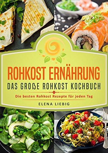 Rohkost Ernährung - Das große Rohkost Kochbuch: Die besten Rohkost Rezepte für jeden Tag (roh kochen, Vitalkost, Rohkost Diät, natürliche Nahrung, rohköstlich, glutenfrei, raw vegan, Rawfood) (Schokoladen-chia)