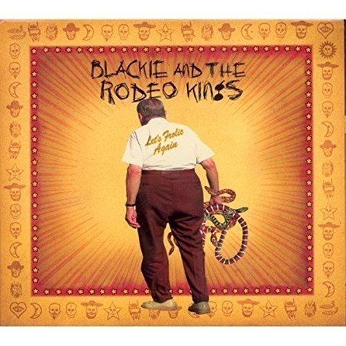 frolic rodeo Let's Frolic Again by Blackie & the Rodeo Kings (2007-05-08)