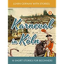 Learn German with Stories: Karneval in Köln – 10 Short Stories for Beginners (Dino lernt Deutsch 3) (German Edition)