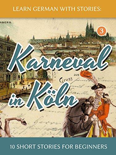 Learn German with Stories: Karneval in Köln - 10 Short Stories for Beginners (Dino lernt Deutsch 3) (German Edition)