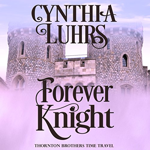 Forever Knight: A Thornton Brothers Time Travel Romance, Book 2