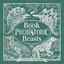The Book of Prehistoric Beasts: Colour and Discover (Colour & Discover)