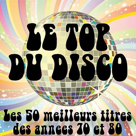 Le top du Disco (Les 50 meilleurs titres des années Disco 70 & 80)