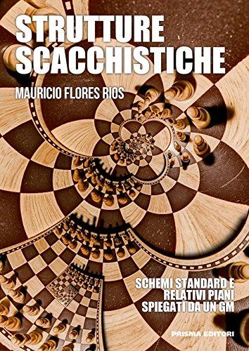 Strutture scacchistiche. Schemi standard e relativi piani spiegati da un GM - Gm Schemi