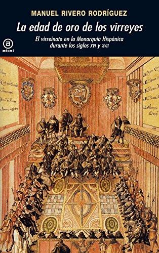 La edad de oro de los virreyes: El virreinato en la Monarquía Hispánica durante los siglos XVI y XVII (Universitaria) por Manuel Rivero Rodríguez