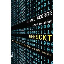 Geh@ckt: Wie Angriffe aus dem Netz uns alle bedrohen: Ein Agent berichtet