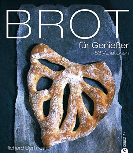 Brot für Genießer: 53 Variationen Bäcker-brot
