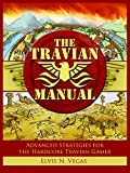 The Travian Manual: Advanced Strategies For The Hardcore Travian Gamer