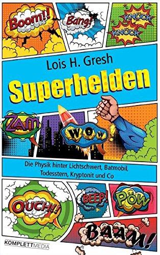 (Superhelden: Die Physik hinter Lichtschwert, Batmobil, Todesstern, Kryptonit und Co)