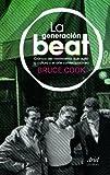 La generación beat: Crónica del movimiento que agitó la cultura y el arte contemporáneo (Letras)