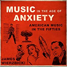 Music in the Age of Anxiety: American Music in the Fifties (Music in American Life)
