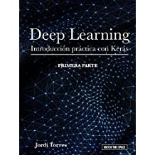 DEEP LEARNING Introducción práctica con Keras (WATCH THIS SPACE nº 1)