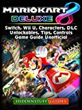 Mario Kart 8 Deluxe, Switch, Wii U, Characters, DLC, Unlockables, Tips, Controls, Game Guide Unofficial
